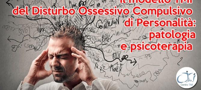 Il modello TMI del Disturbo Ossessivo Compulsivo di Personalità: patologia e psicoterapia