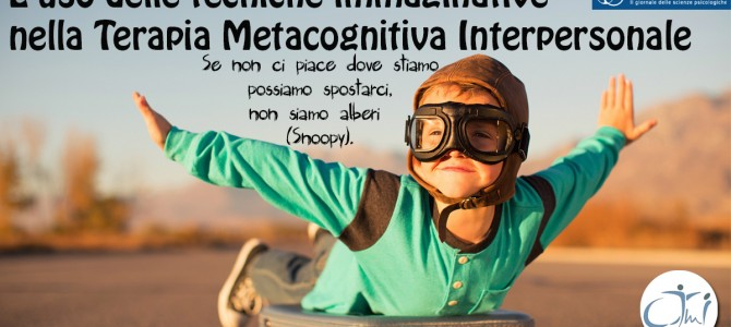 L'uso delle tecniche immaginative nella Terapia Metacognitiva Interpersonale (TMI)