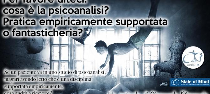 Per favore diteci: cosa è la psicoanalisi? Pratica empiricamente supportata o fantasticheria?