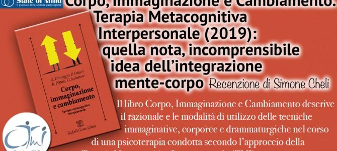 Corpo, Immaginazione e Cambiamento. Terapia Metacognitiva Interpersonale (2019): quella nota, incomprensibile idea dell'integrazione mente-corpo