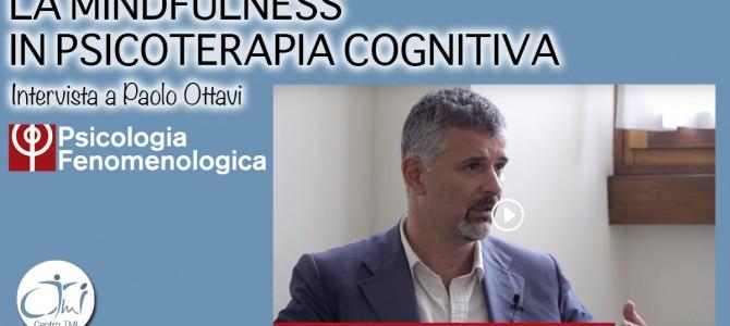 La mindfulness in psicoterapia cognitiva – Intervista a Paolo Ottavi